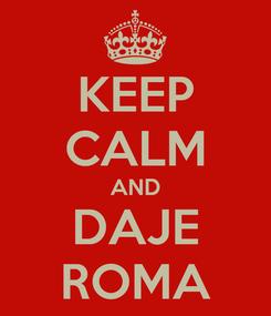 Poster: KEEP CALM AND DAJE ROMA