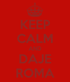 Poster: KEEP CALM AND DAJE ROMA
