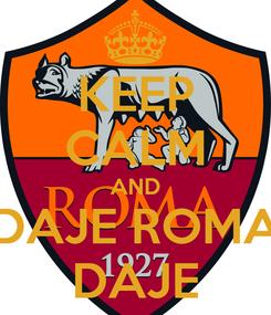 Poster: KEEP CALM AND DAJE ROMA DAJE