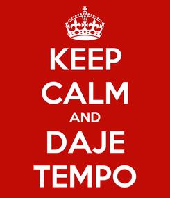 Poster: KEEP CALM AND DAJE TEMPO