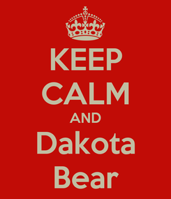 Poster: KEEP CALM AND Dakota Bear
