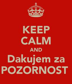 Poster: KEEP CALM AND Dakujem za POZORNOST