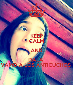 Poster: KEEP CALM AND DALA  VAMO A LOS ANTICUCHOS