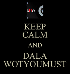 Poster: KEEP CALM AND DALA WOTYOUMUST