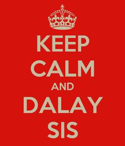 Poster: KEEP CALM AND DALAY SIS