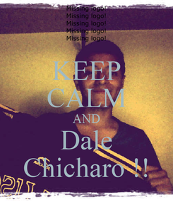Poster: KEEP CALM AND Dale Chicharo !!
