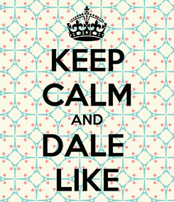 Poster: KEEP CALM AND DALE  LIKE