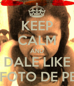 Poster: KEEP CALM AND DALE LIKE AMI FOTO DE PERFIL