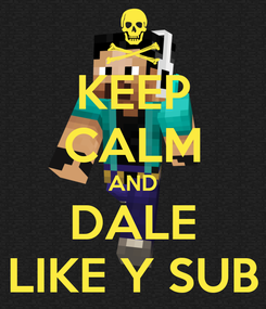 Poster: KEEP CALM AND DALE LIKE Y SUB
