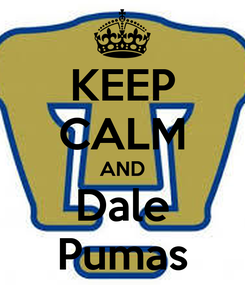 Poster: KEEP CALM AND Dale Pumas