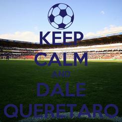 Poster: KEEP CALM AND DALE QUERETARO