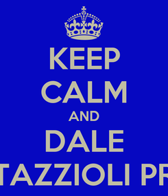 Poster: KEEP CALM AND DALE TAZZIOLI PR