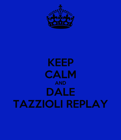 Poster: KEEP CALM AND DALE TAZZIOLI REPLAY