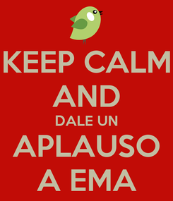 Poster: KEEP CALM AND DALE UN APLAUSO A EMA