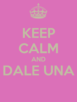 Poster: KEEP CALM AND DALE UNA