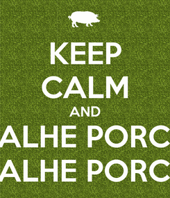 Poster: KEEP CALM AND DALHE PORCO DALHE PORCO