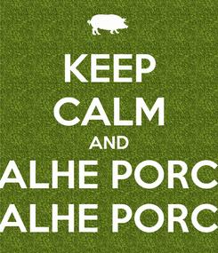 Poster: KEEP CALM AND DALHE PORCO DALHE PORCO