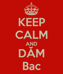 Poster: KEEP CALM AND DĂM Bac
