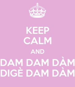 Poster: KEEP CALM AND DAM DAM DÀM DIGÈ DAM DÀM