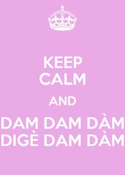 Poster: KEEP CALM AND DAM DAM DÀM DIGÈ DAM DÀM