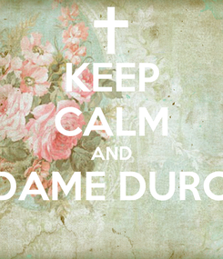 Poster: KEEP CALM AND DAME DURO