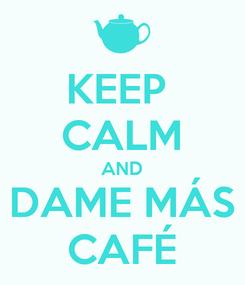 Poster: KEEP  CALM AND DAME MÁS CAFÉ