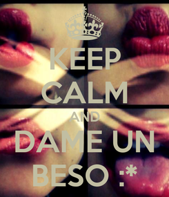 Poster: KEEP CALM AND DAME UN BESO :*