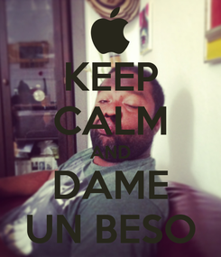 Poster: KEEP CALM AND DAME UN BESO