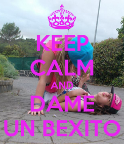 Poster: KEEP CALM AND DAME UN BEXITO