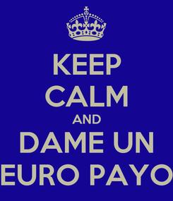 Poster: KEEP CALM AND DAME UN EURO PAYO