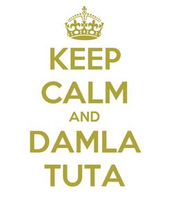 Poster: KEEP CALM AND DAMLA TUTA