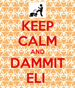 Poster: KEEP CALM AND DAMMIT ELI