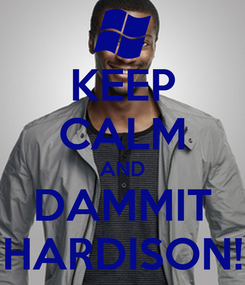 Poster: KEEP CALM AND DAMMIT HARDISON!