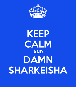 Poster: KEEP CALM AND DAMN SHARKEISHA