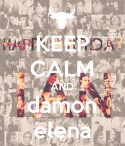 Poster: KEEP CALM AND damon elena
