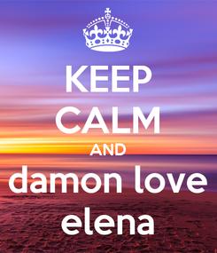 Poster: KEEP CALM AND damon love elena