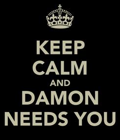 Poster: KEEP CALM AND DAMON NEEDS YOU