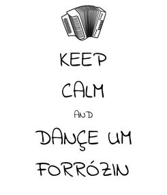 Poster: KEEP CALM AND DANÇE UM FORRÓZIN