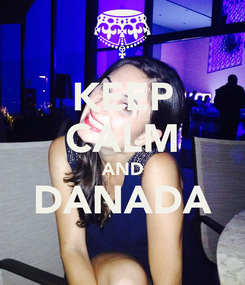 Poster: KEEP CALM AND DANADA