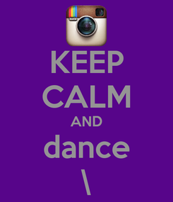 Poster: KEEP CALM AND dance \