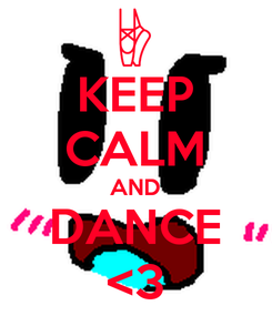 Poster: KEEP CALM AND DANCE <3