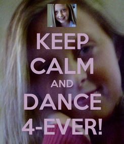 Poster: KEEP CALM AND DANCE 4-EVER!