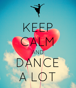 Poster: KEEP CALM AND DANCE A LOT
