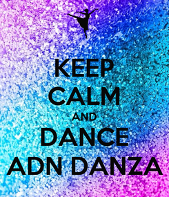Poster: KEEP CALM AND DANCE ADN DANZA