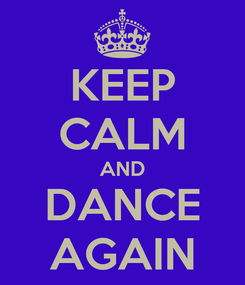 Poster: KEEP CALM AND DANCE AGAIN