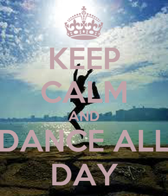 Poster: KEEP CALM AND DANCE ALL DAY