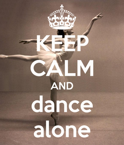 Poster: KEEP CALM AND dance alone