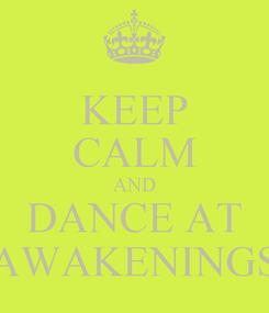 Poster: KEEP CALM AND DANCE AT AWAKENINGS