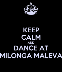 Poster: KEEP CALM AND DANCE AT MILONGA MALEVA