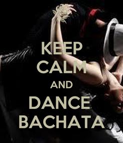 Poster: KEEP CALM AND DANCE  BACHATA